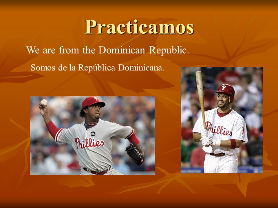 Practicamos We are from the Dominican Republic. Somos de la República Dominicana.