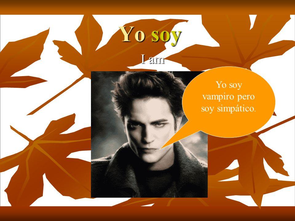 Yo soy I am Yo soy vampiro pero soy simpático.