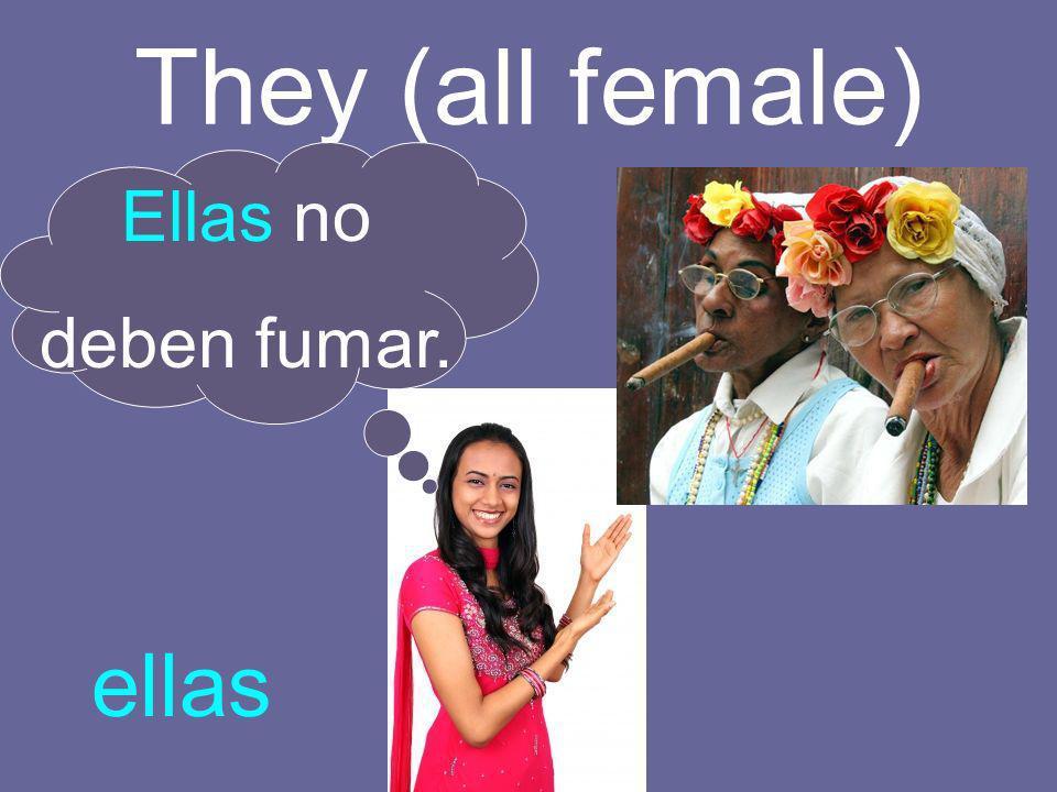 They (all female) ellas Ellas no deben fumar.