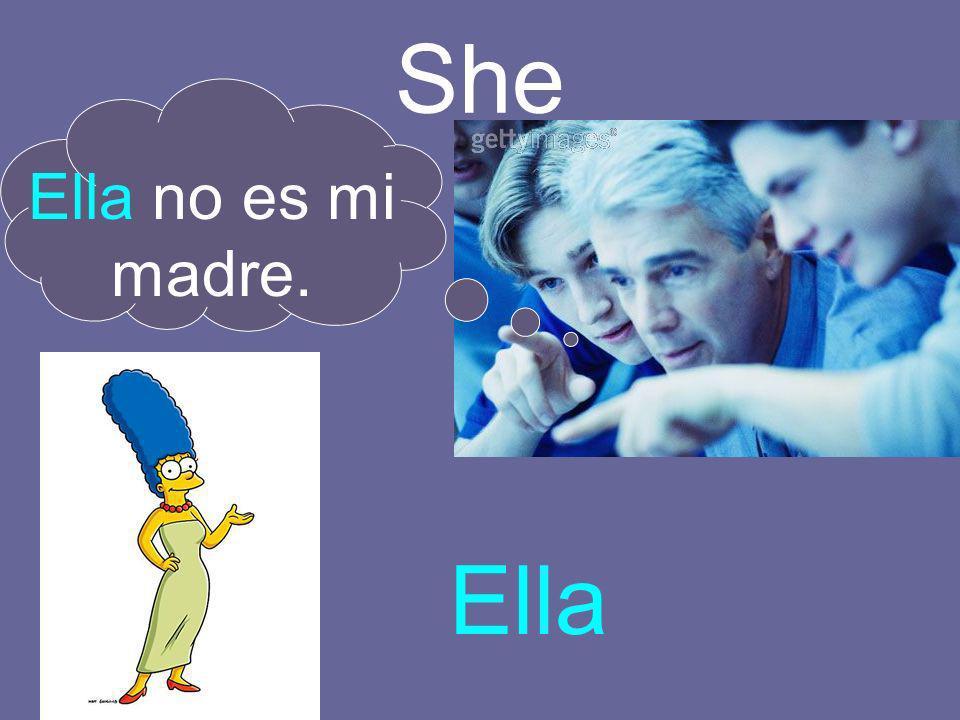 She Ella Ella no es mi madre.