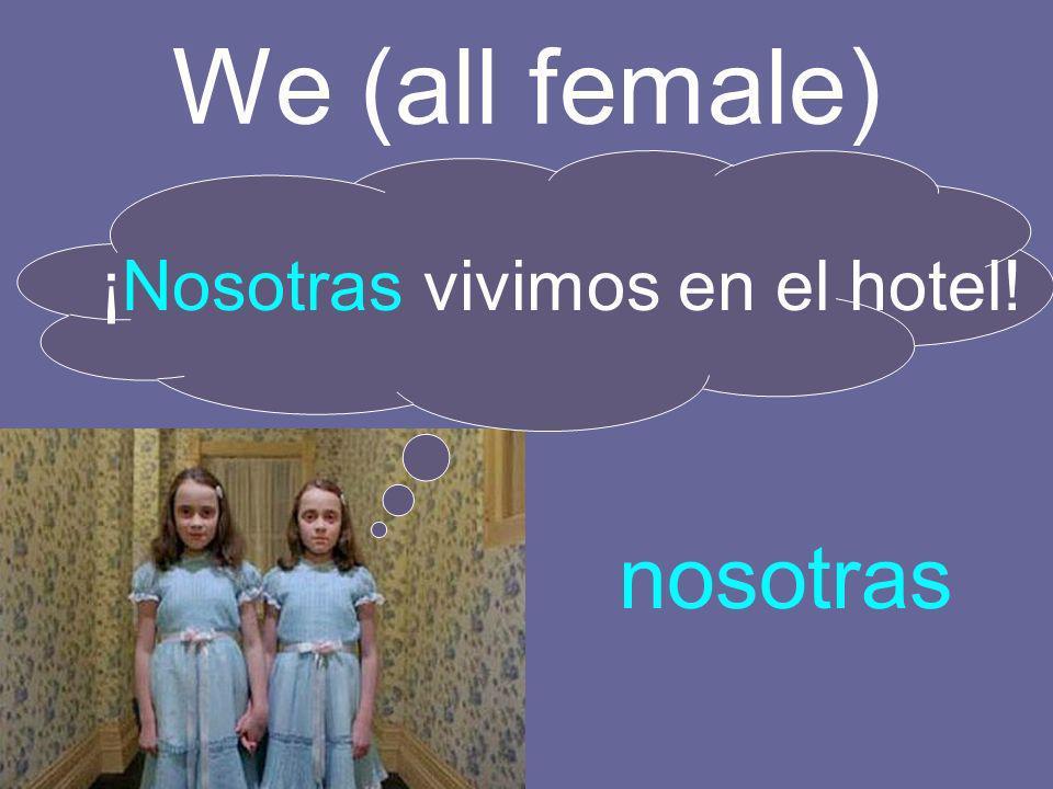We (all female) nosotras ¡Nosotras vivimos en el hotel!