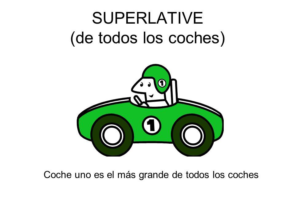 SUPERLATIVE (de todos los coches) Coche uno es el más grande de todos los coches