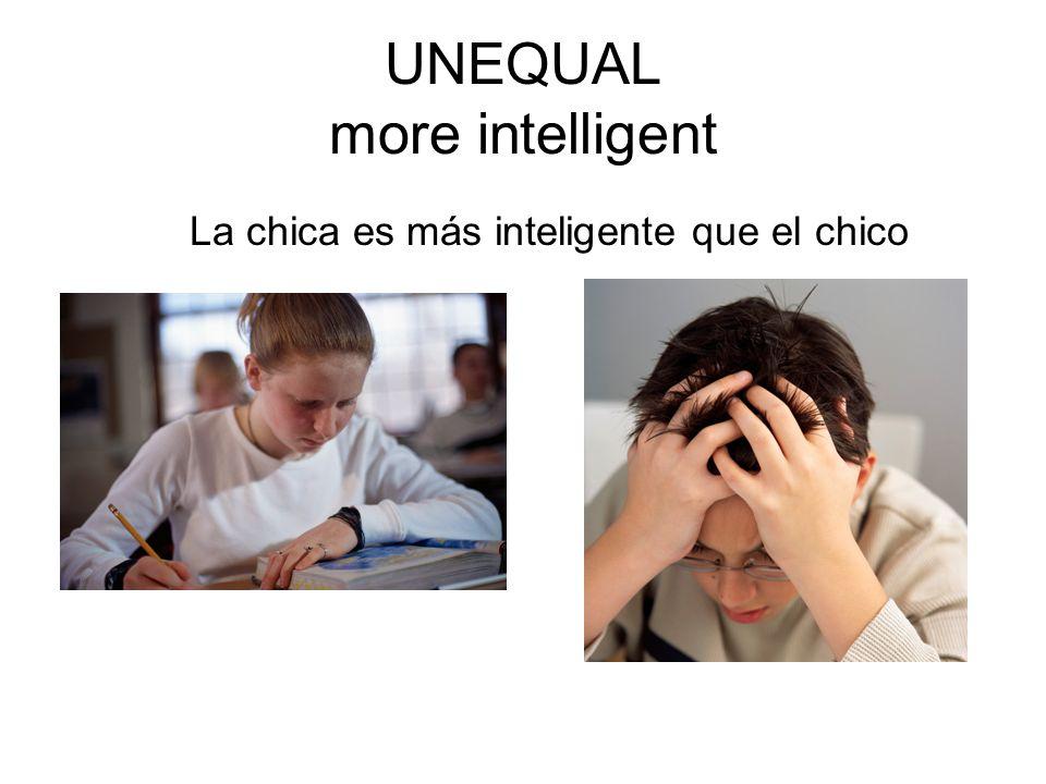 UNEQUAL more intelligent La chica es más inteligente que el chico