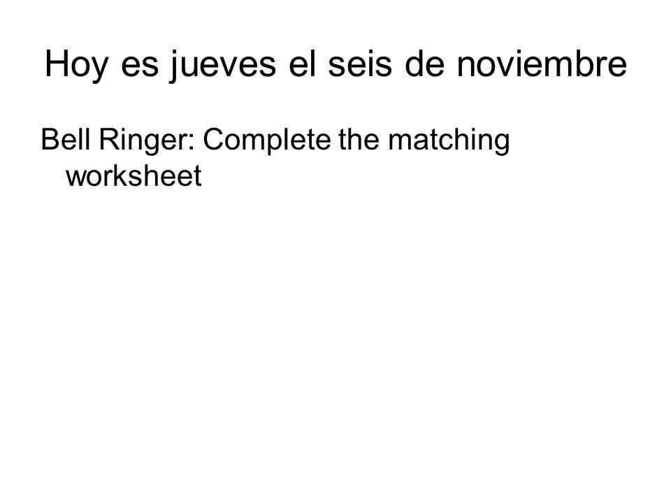 Hoy es jueves el seis de noviembre Bell Ringer: Complete the matching worksheet