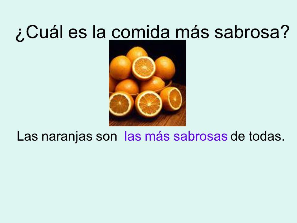 ¿Cuál es la comida más sabrosa? Las naranjas son de todas.las más sabrosas
