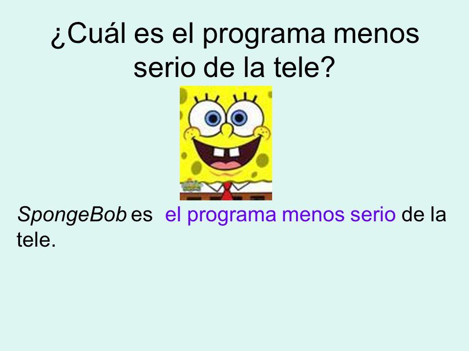 ¿Cuál es el programa menos serio de la tele? SpongeBob es de la tele. el programa menos serio