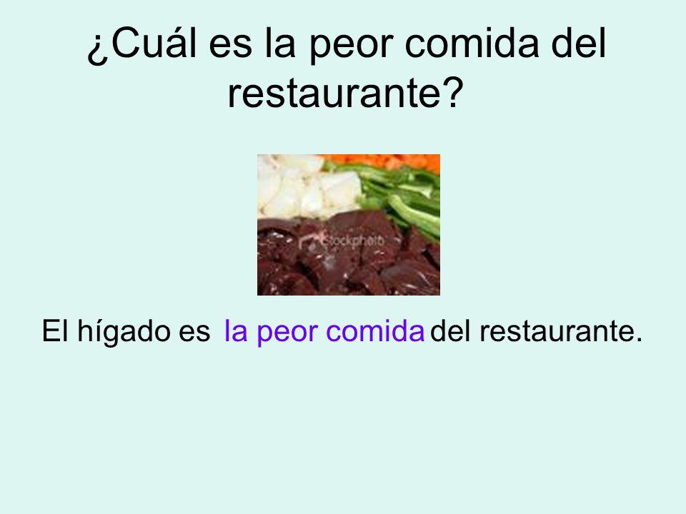 ¿Cuál es la peor comida del restaurante? El hígado es del restaurante.la peor comida