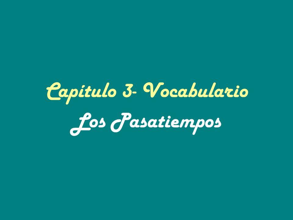 Capítulo 3- Vocabulario Los Pasatiempos