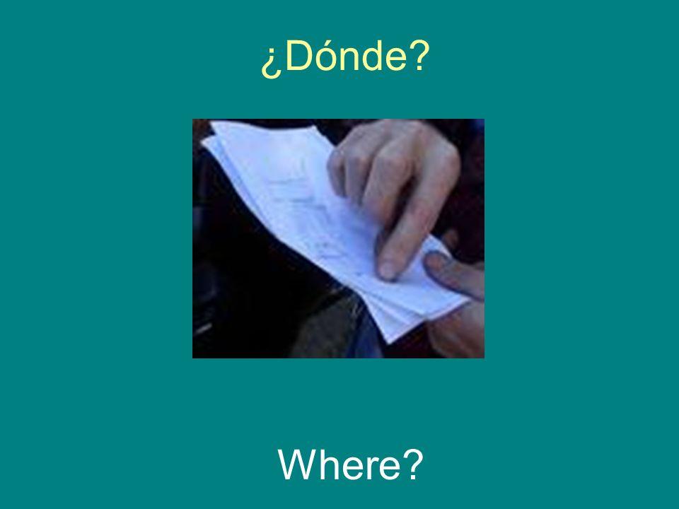 ¿Dónde? Where?