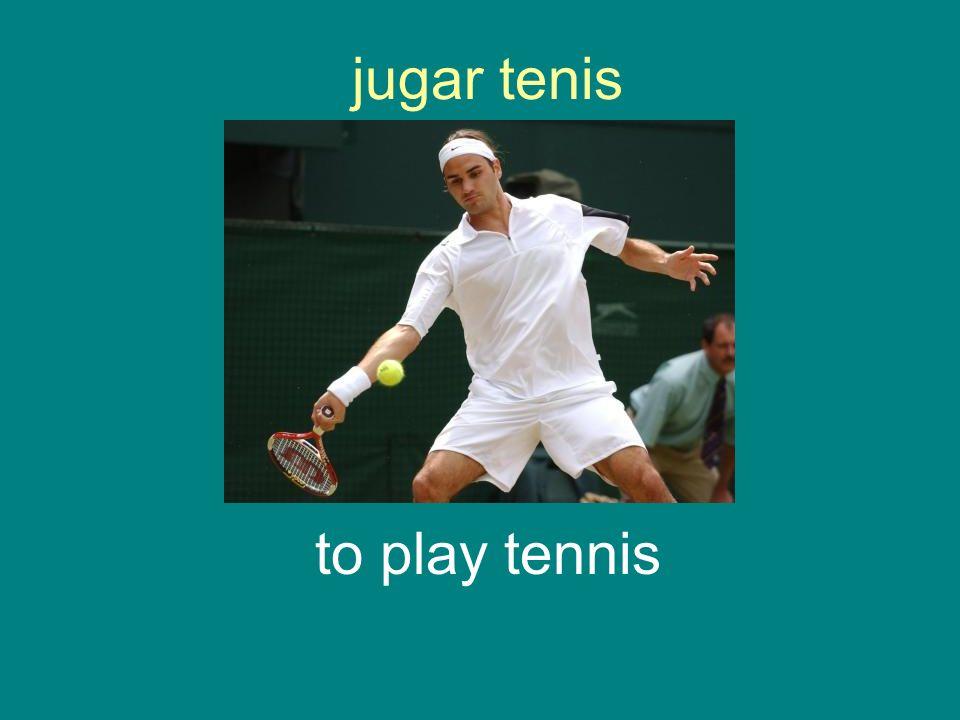 jugar tenis to play tennis