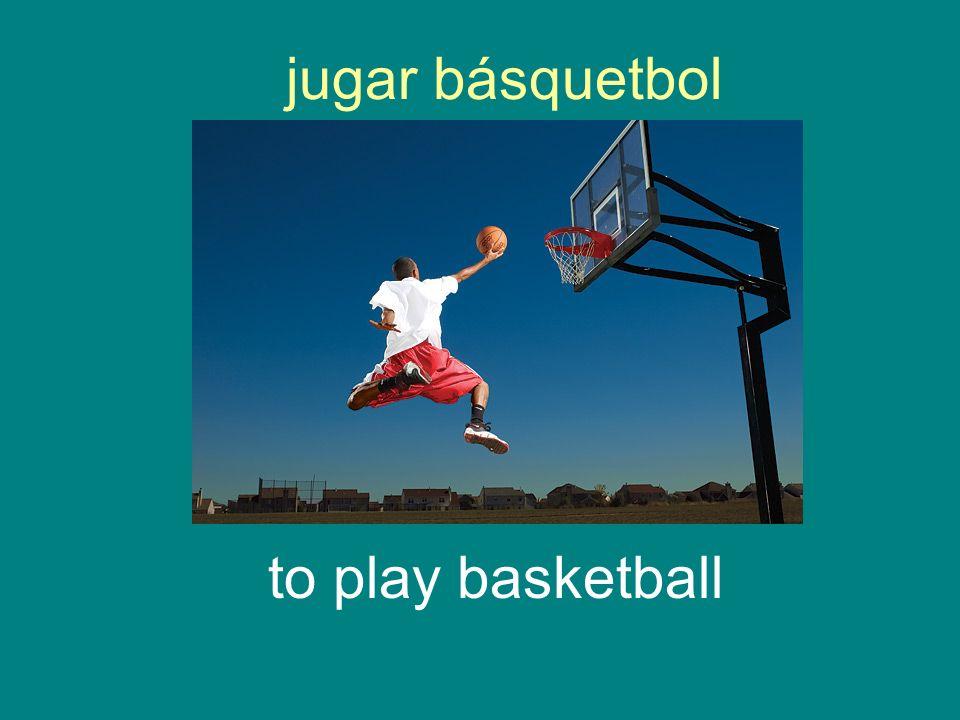 jugar básquetbol to play basketball