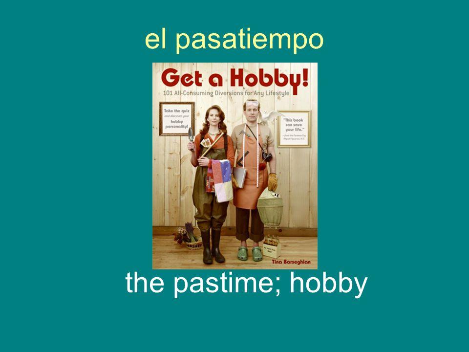 el pasatiempo the pastime; hobby