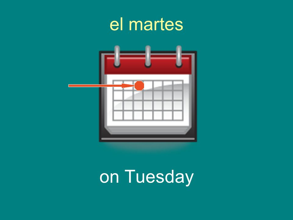 el martes on Tuesday