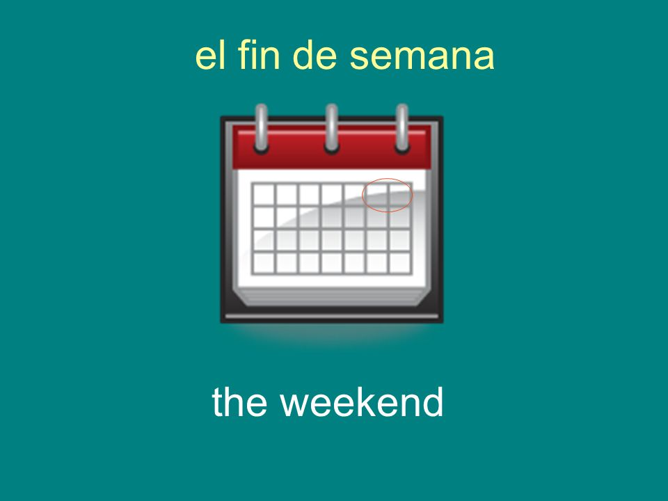 el fin de semana the weekend
