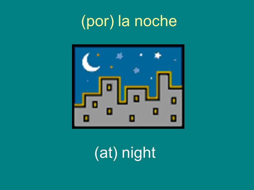 (por) la noche (at) night