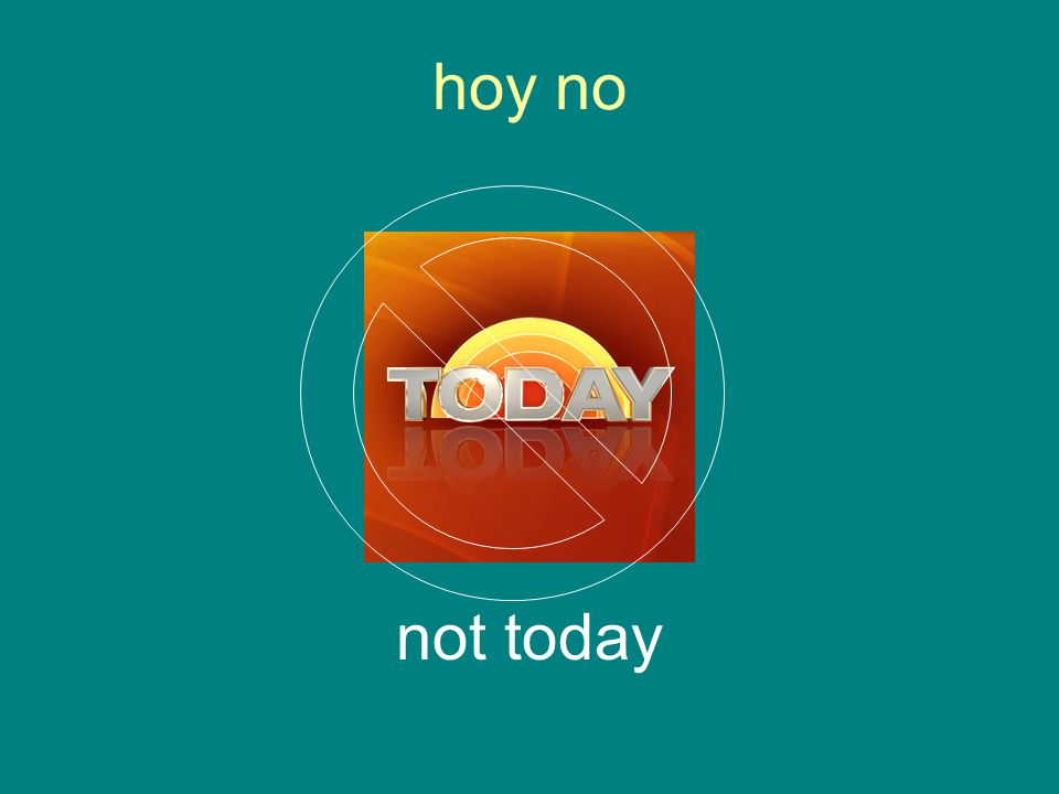 hoy no not today