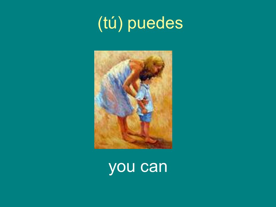 (tú) puedes you can