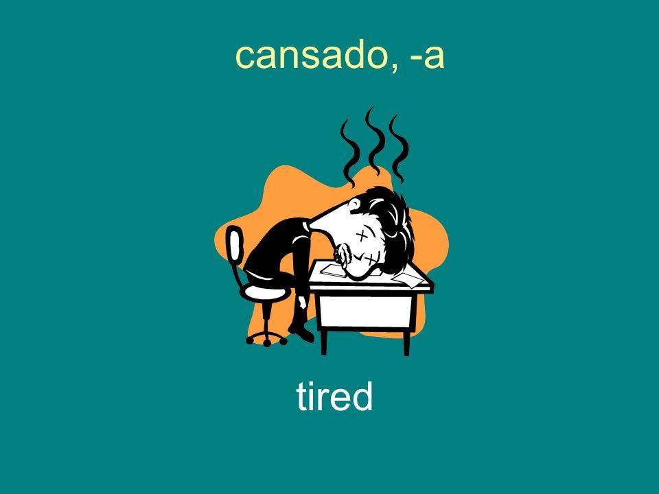 cansado, -a tired
