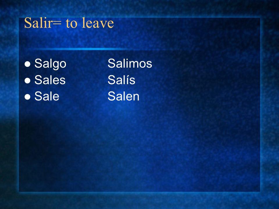 Salir= to leave SalgoSalimos SalesSalís SaleSalen
