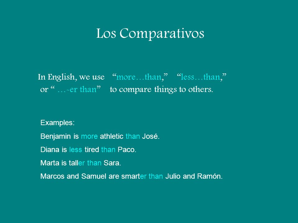 Los Comparativos The Spanish is formed similarly usingmás…que or menos…que.The …er like in English does not exist!.