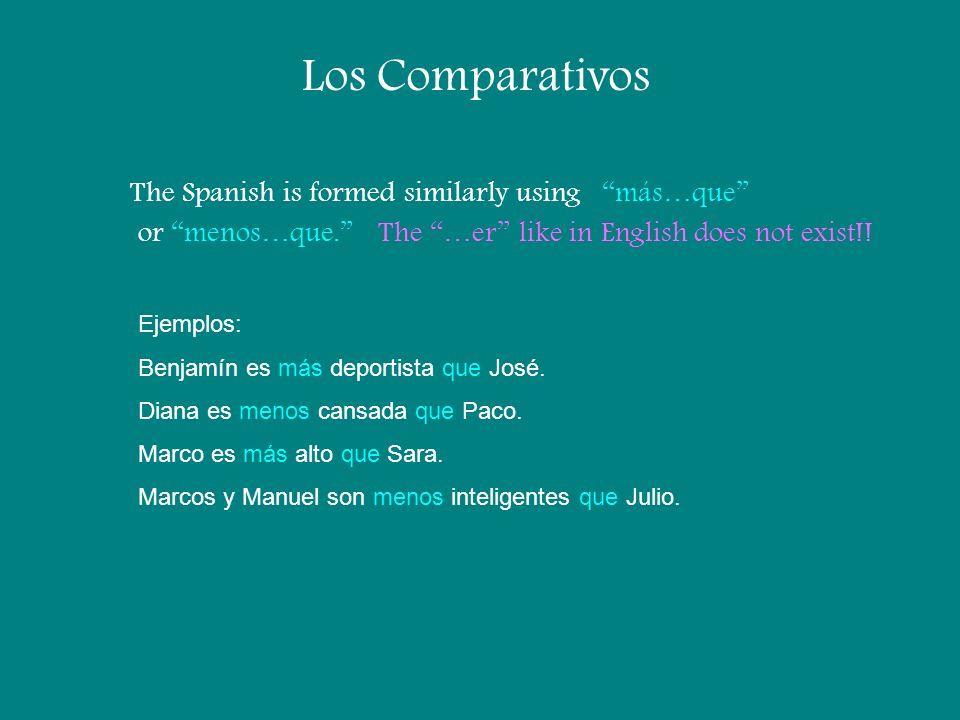 Los Comparativos The Spanish is formed similarly usingmás…que or menos…que.The …er like in English does not exist!! Ejemplos: Benjamín es más deportis
