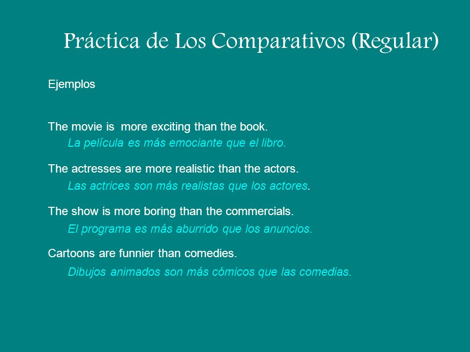 Los Comparativos (Irregular) Of course, there are irregulars.