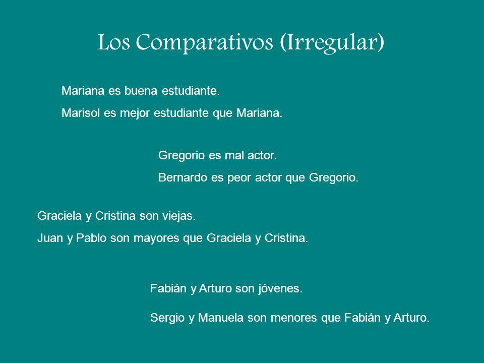 Los Comparativos (Irregular) Mariana es buena estudiante. Marisol es mejor estudiante que Mariana. Gregorio es mal actor. Bernardo es peor actor que G