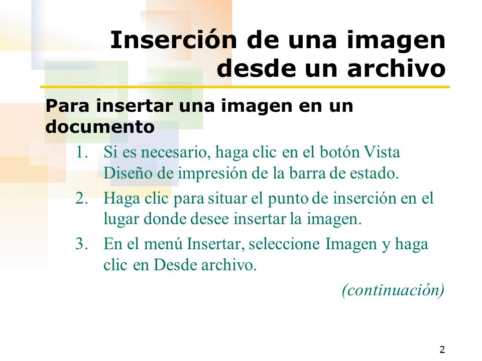 2 Inserción de una imagen desde un archivo Para insertar una imagen en un documento 1.Si es necesario, haga clic en el botón Vista Diseño de impresión de la barra de estado.