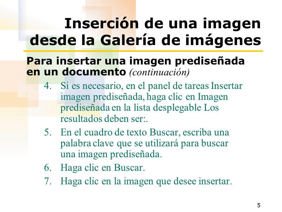 5 Inserción de una imagen desde la Galería de imágenes Para insertar una imagen prediseñada en un documento (continuación) 4.Si es necesario, en el panel de tareas Insertar imagen prediseñada, haga clic en Imagen prediseñada en la lista desplegable Los resultados deben ser:.