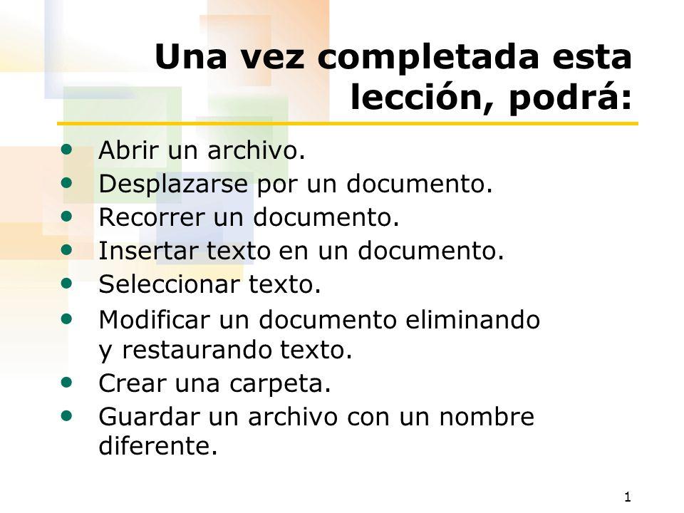 1 Una vez completada esta lección, podrá: Abrir un archivo. Desplazarse por un documento. Recorrer un documento. Insertar texto en un documento. Selec