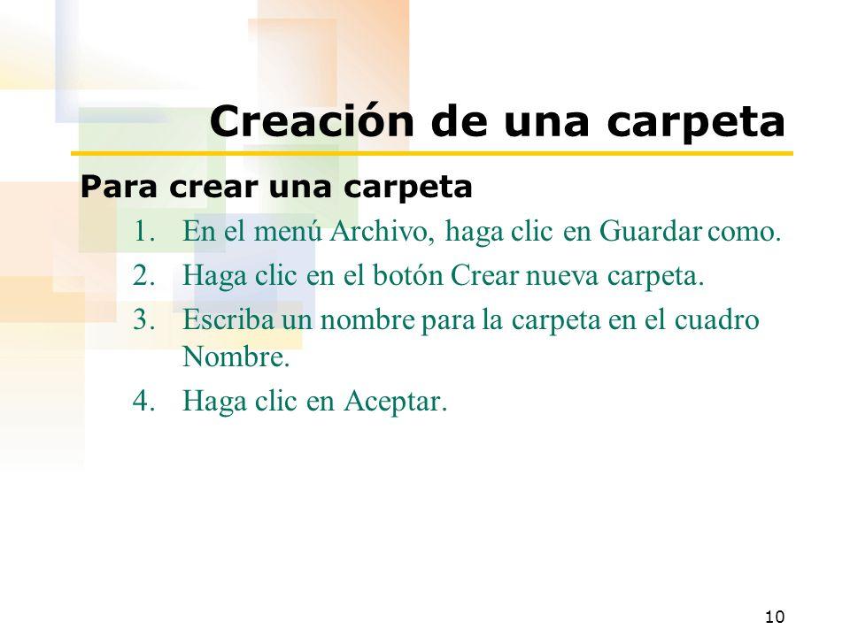 10 Creación de una carpeta Para crear una carpeta 1.En el menú Archivo, haga clic en Guardar como. 2.Haga clic en el botón Crear nueva carpeta. 3.Escr