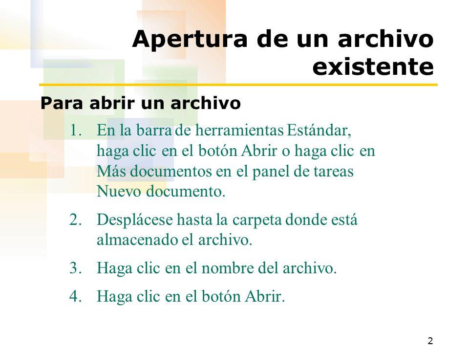 2 Apertura de un archivo existente Para abrir un archivo 1.En la barra de herramientas Estándar, haga clic en el botón Abrir o haga clic en Más docume