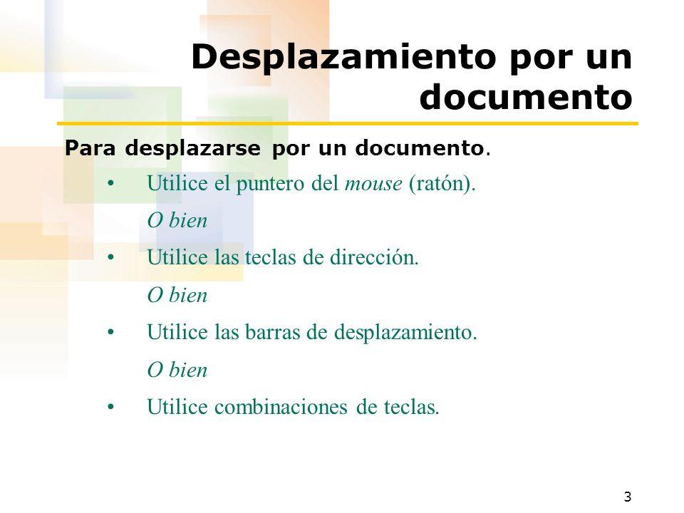 3 Desplazamiento por un documento Para desplazarse por un documento. Utilice el puntero del mouse (ratón). O bien Utilice las teclas de dirección. O b