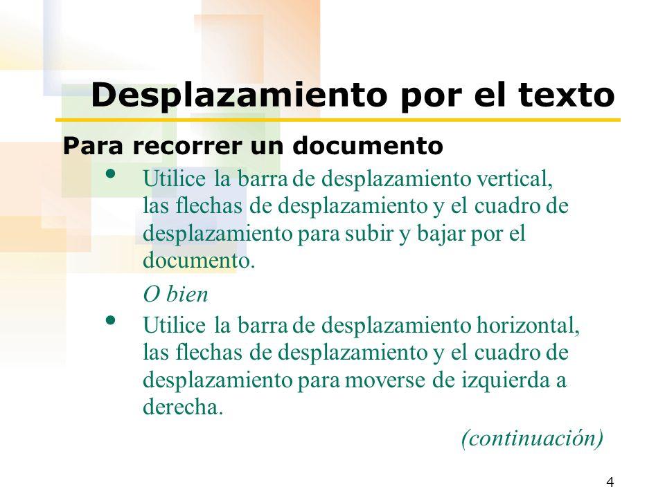 4 Desplazamiento por el texto Para recorrer un documento Utilice la barra de desplazamiento vertical, las flechas de desplazamiento y el cuadro de des