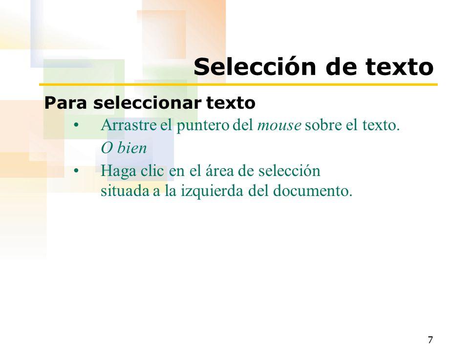 7 Selección de texto Para seleccionar texto Arrastre el puntero del mouse sobre el texto. O bien Haga clic en el área de selección situada a la izquie