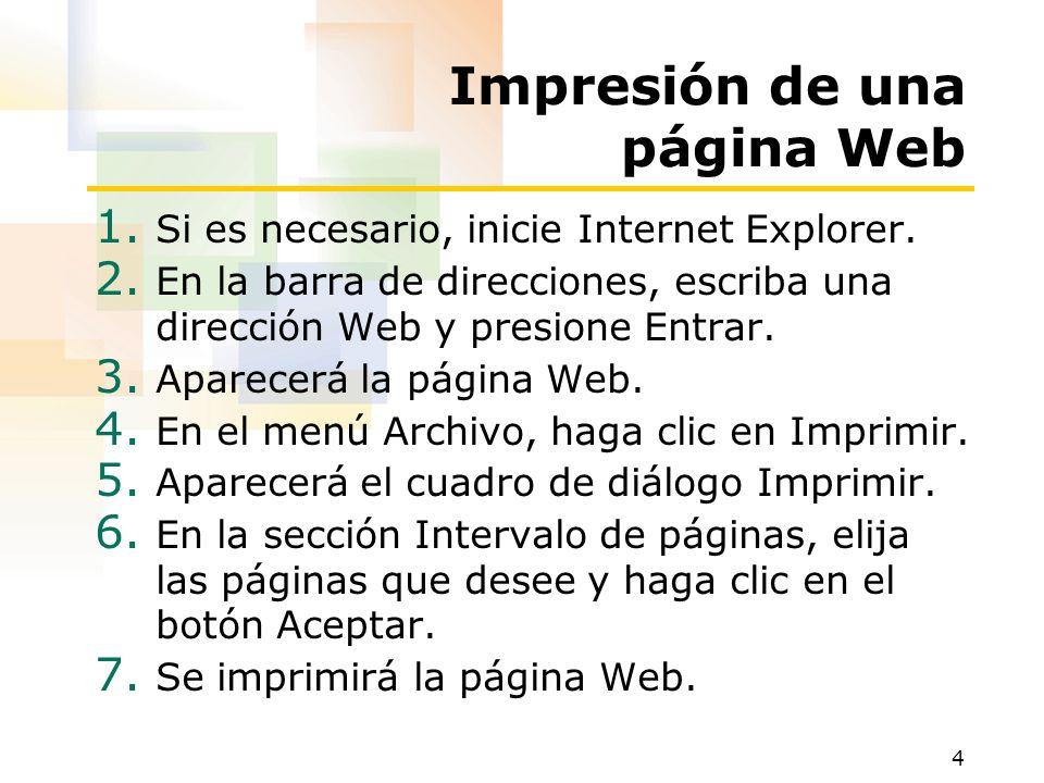 4 Impresión de una página Web 1. Si es necesario, inicie Internet Explorer. 2. En la barra de direcciones, escriba una dirección Web y presione Entrar