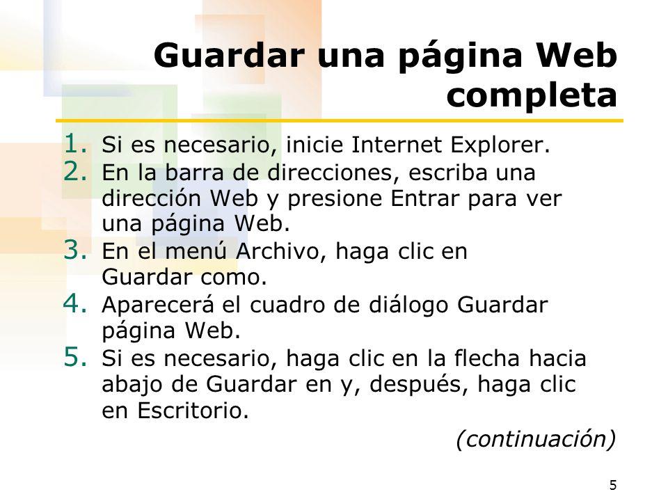 5 Guardar una página Web completa 1. Si es necesario, inicie Internet Explorer. 2. En la barra de direcciones, escriba una dirección Web y presione En