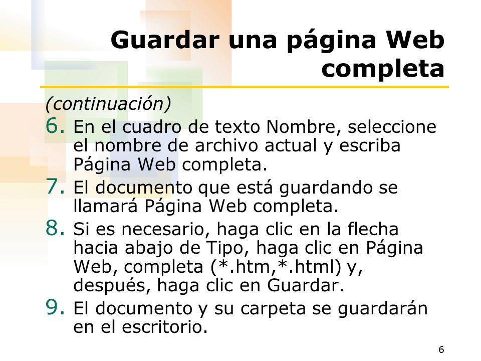 6 Guardar una página Web completa (continuación) 6. En el cuadro de texto Nombre, seleccione el nombre de archivo actual y escriba Página Web completa