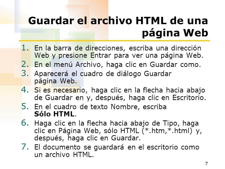 7 Guardar el archivo HTML de una página Web 1. En la barra de direcciones, escriba una dirección Web y presione Entrar para ver una página Web. 2. En