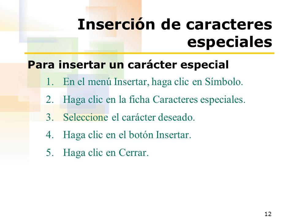 12 Inserción de caracteres especiales Para insertar un carácter especial 1.En el menú Insertar, haga clic en Símbolo. 2.Haga clic en la ficha Caracter
