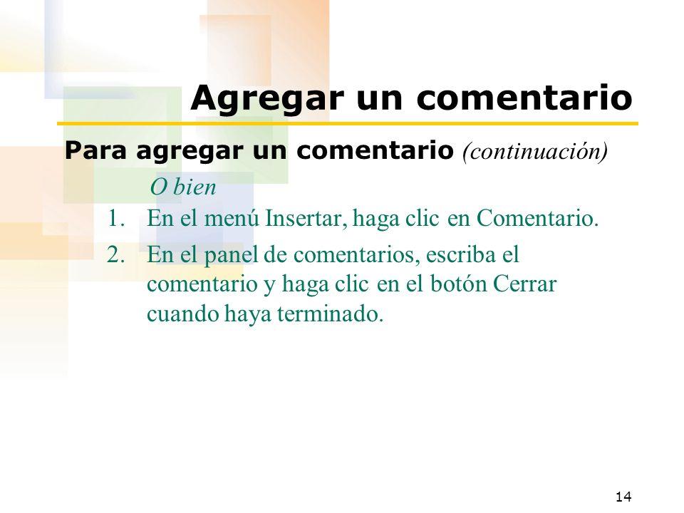 14 Agregar un comentario Para agregar un comentario (continuación) O bien 1.En el menú Insertar, haga clic en Comentario. 2.En el panel de comentarios