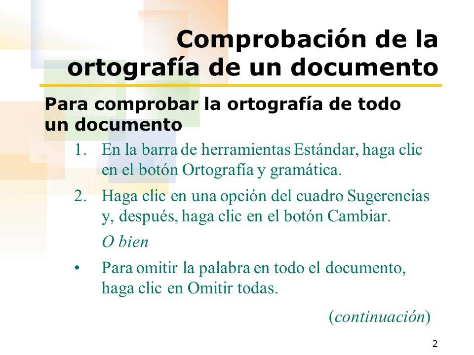 2 Comprobación de la ortografía de un documento Para comprobar la ortografía de todo un documento 1.En la barra de herramientas Estándar, haga clic en