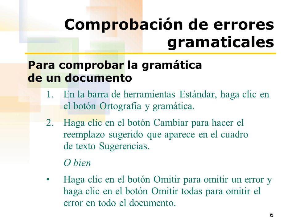 6 Comprobación de errores gramaticales Para comprobar la gramática de un documento 1.En la barra de herramientas Estándar, haga clic en el botón Ortog