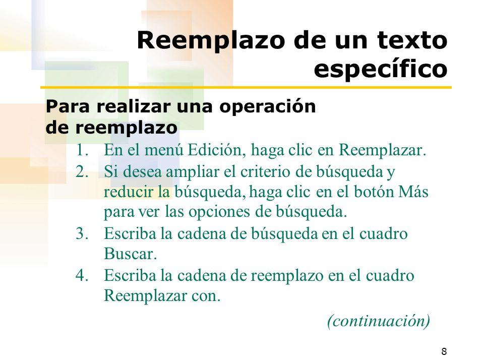 8 Reemplazo de un texto específico Para realizar una operación de reemplazo 1.En el menú Edición, haga clic en Reemplazar. 2.Si desea ampliar el crite