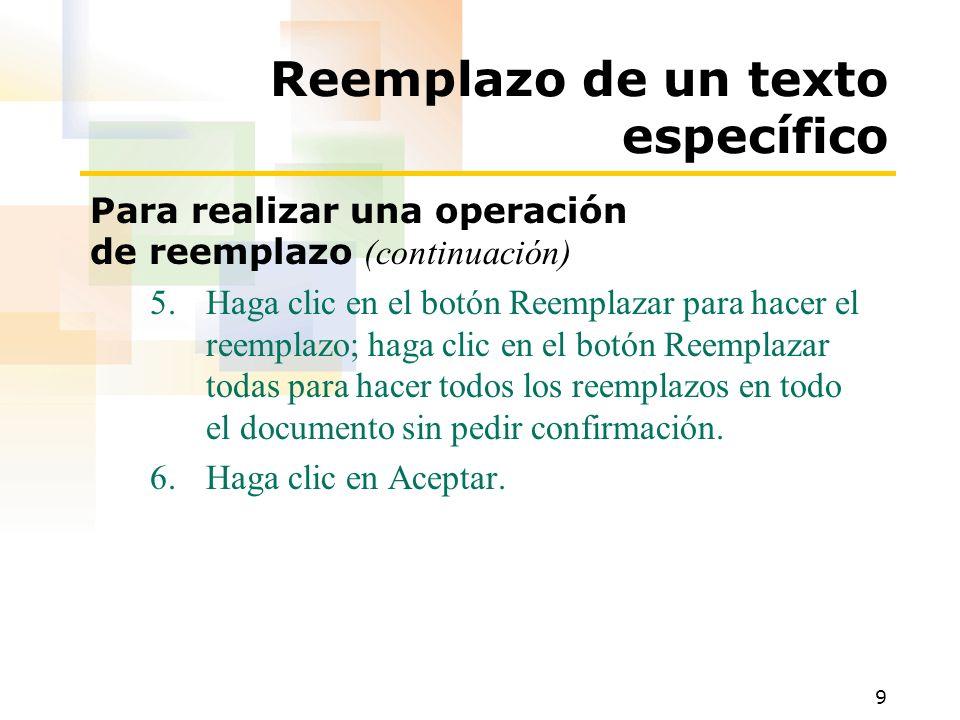 9 Reemplazo de un texto específico Para realizar una operación de reemplazo (continuación) 5.Haga clic en el botón Reemplazar para hacer el reemplazo;