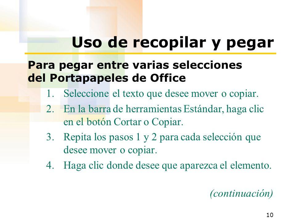 10 Uso de recopilar y pegar Para pegar entre varias selecciones del Portapapeles de Office 1.Seleccione el texto que desee mover o copiar. 2.En la bar