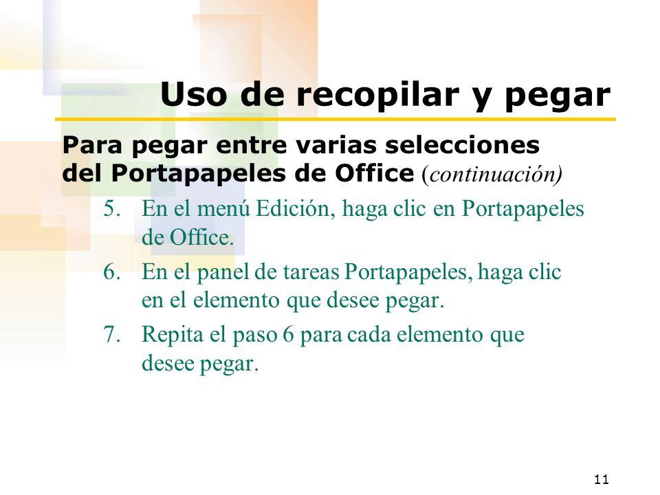 11 Uso de recopilar y pegar Para pegar entre varias selecciones del Portapapeles de Office (continuación) 5.En el menú Edición, haga clic en Portapape
