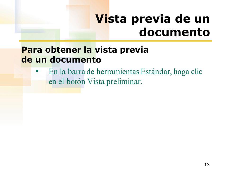 13 Vista previa de un documento Para obtener la vista previa de un documento En la barra de herramientas Estándar, haga clic en el botón Vista prelimi