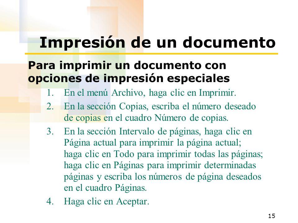 15 Impresión de un documento Para imprimir un documento con opciones de impresión especiales 1.En el menú Archivo, haga clic en Imprimir. 2.En la secc