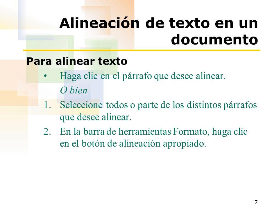 7 Alineación de texto en un documento Para alinear texto Haga clic en el párrafo que desee alinear. O bien 1.Seleccione todos o parte de los distintos